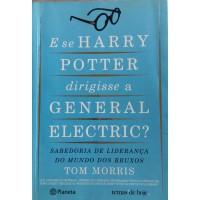 TOM MORRIS E SE HARRY POTTER DIRIGISSE A GENERAL ELECTRIC?