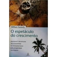 WILLIAM EASTERLY O ESPETÁCULO DO CRESCIMENTO