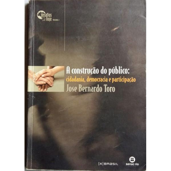 A CONSTRUÇÃO DO PÚBLICO JOSÉ BERNARDO TORO