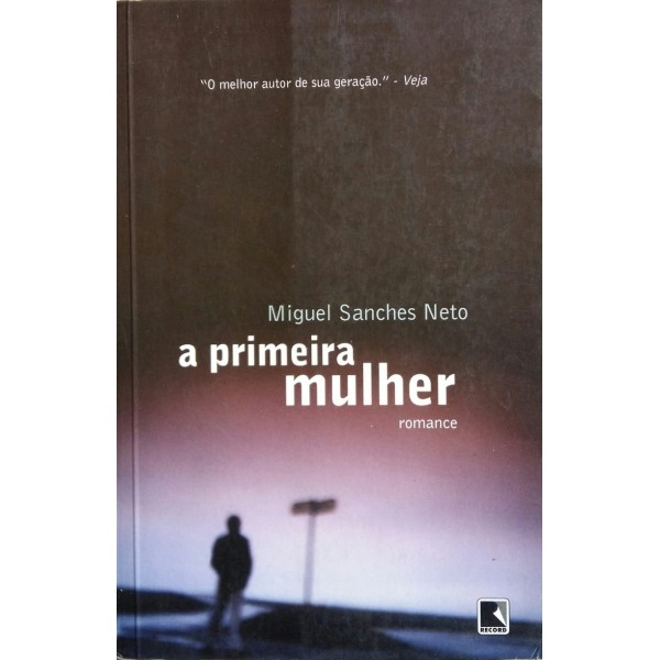 A PRIMEIRA MULHER MIGUEL SANCHES NETO