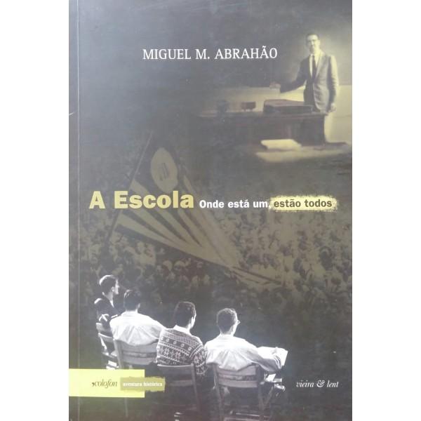A ESCOLA ONDE ESTÁ UM ESTÃO TODOS MIGUEL M. ABRA...