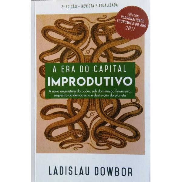 A ERA DO CAPITAL IMPRODUTIVO LADISLAU DOWBOR