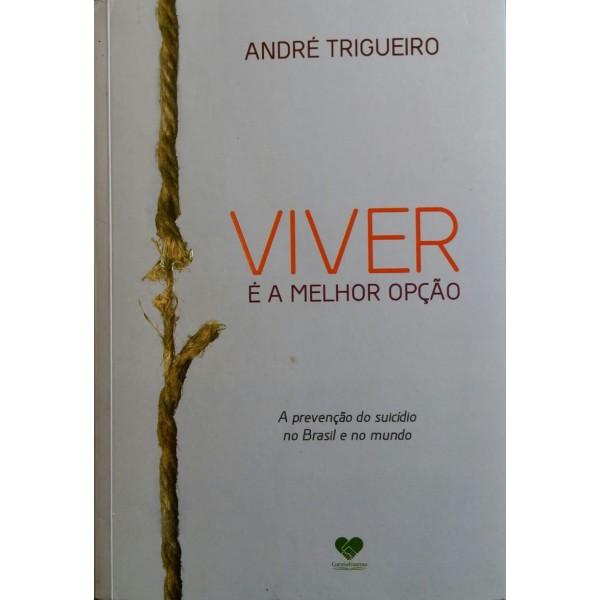 VIVER É A MELHOR OPÇÃO ANDRÉ TRIGUEIRO