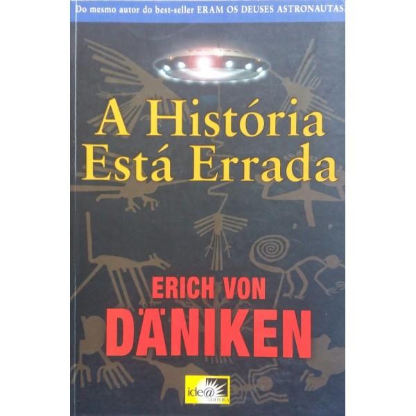 A HISTÓRIA ESTÁ  ERRADA ERICH VON DANIKEN