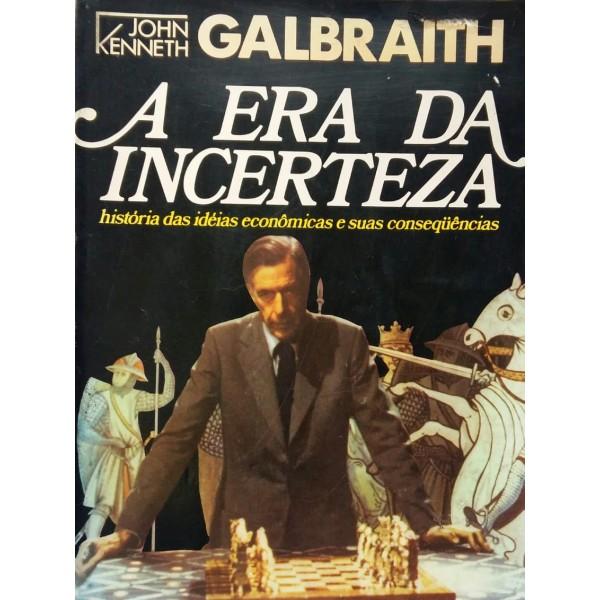 A ERA DA INCERTEZA JOHN KENNETH GALBRAITH