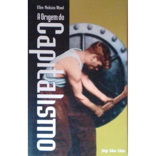 A ORIGEM DO CAPITALISMO DE ELLEN MEIKSINS WOOD