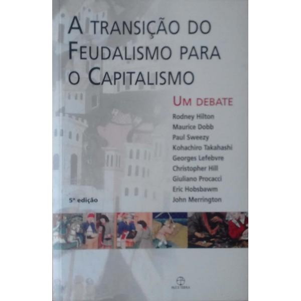 A TRANSIÇÃO DO FEUDALISMO PARA O CAPITALISMO UM ...