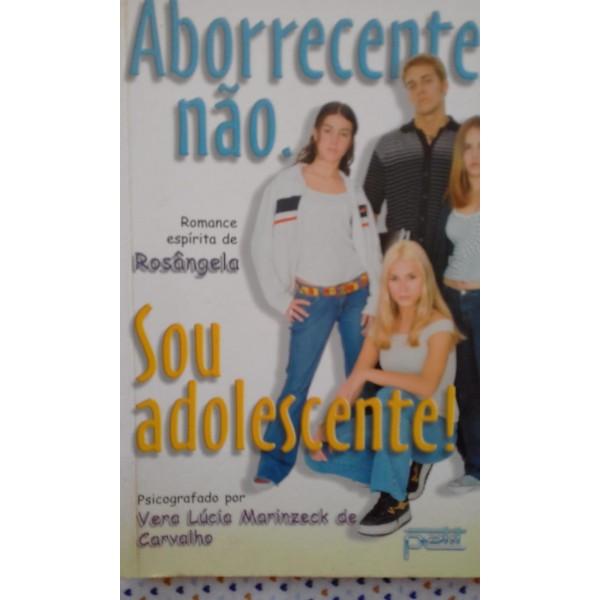 ABORRECENTE,NÃO. SOU ADOLESCENTE
