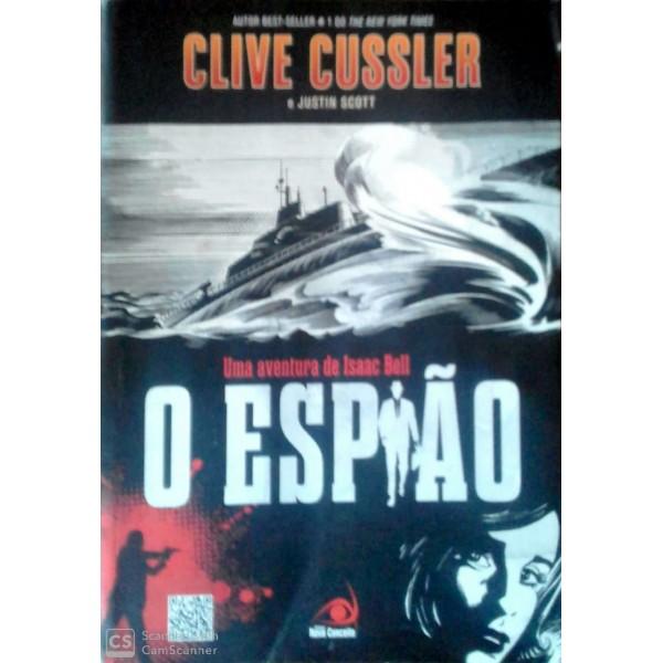 O ESPIÃO CLIVE CUSSLER E JUSTIN SCOTT